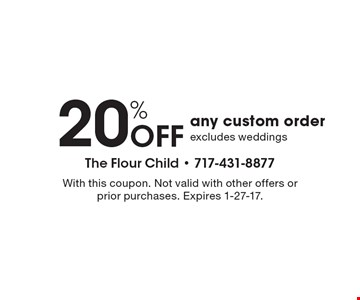 20% off any custom order excludes weddings. With this coupon. Not valid with other offers or prior purchases. Expires 1-27-17.