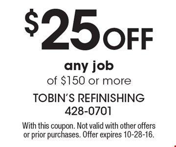 $25 off any job of $150 or more. With this coupon. Not valid with other offers or prior purchases. Offer expires 10-28-16.