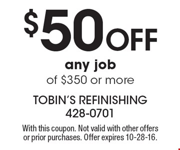 $50 off any job of $350 or more. With this coupon. Not valid with other offers or prior purchases. Offer expires 10-28-16.