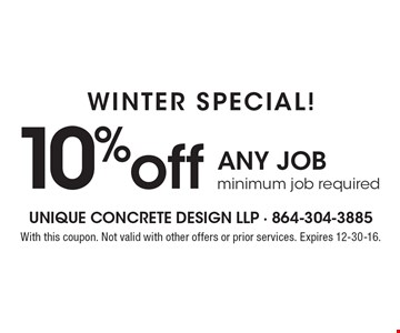 Winter Special! 10% off any job minimum job required. With this coupon. Not valid with other offers or prior services. Expires 12-30-16.