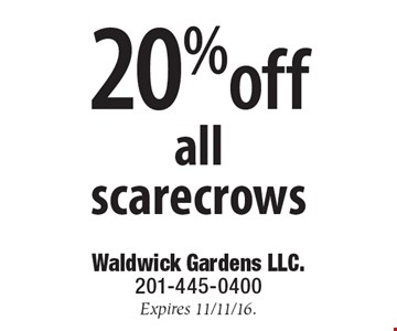 20% off all scarecrows. Expires 11/11/16.