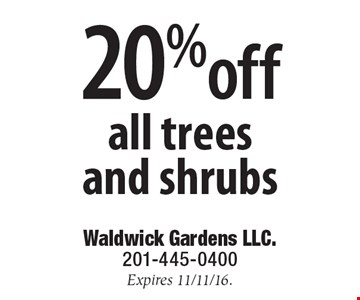 20% off all trees and shrubs. Expires 11/11/16.