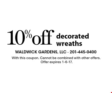 10% off decorated wreaths. With this coupon. Cannot be combined with other offers.Offer expires 1-6-17.