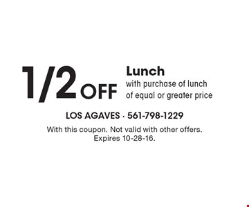1/2 Off Lunch with purchase of lunch of equal or greater price. With this coupon. Not valid with other offers. Expires 10-28-16.