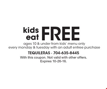 Free kids eat ages 10 & under from kids' menu only every Monday & Tuesday with an adult entree purchase. With this coupon. Not valid with other offers. Expires 10-26-16.