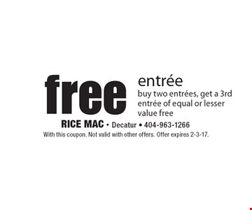 Free entree. Buy two entrees, get a 3rd entree of equal or lesser value free. With this coupon. Not valid with other offers. Offer expires 2-3-17.