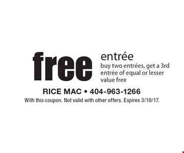 Free entree. Buy two entrees, get a 3rd entree of equal or lesser value free. With this coupon. Not valid with other offers. Expires 3/10/17.