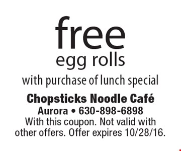 Free egg rolls with purchase of lunch special. With this coupon. Not valid with other offers. Offer expires 10/28/16.