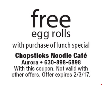 free egg rolls with purchase of lunch special. With this coupon. Not valid with other offers. Offer expires 2/3/17.