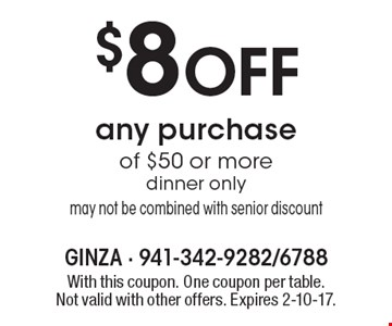 $8 Off any purchase of $50 or more dinner only. May not be combined with senior discount. With this coupon. One coupon per table. Not valid with other offers. Expires 2-10-17.