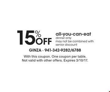 15% Off all-you-can-eat. Dinner only. May not be combined with senior discount. With this coupon. One coupon per table. Not valid with other offers. Expires 3/10/17.