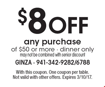 $8 Off any purchase of $50 or more. Dinner only. May not be combined with senior discount. With this coupon. One coupon per table. Not valid with other offers. Expires 3/10/17.