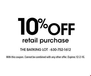 10% off retail purchase. With this coupon. Cannot be combined with any other offer. Expires 12-2-16.