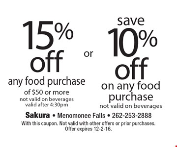 15% off any food purchase (not valid on beverages valid after 4:30pm) OR Save 10% off on any food purchase of $50 or more (not valid on beverages). With this coupon. Not valid with other offers or prior purchases. Offer expires 12-2-16.