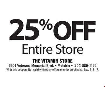 25% OFF Entire Store. With this coupon. Not valid with other offers or prior purchases. Exp. 5-5-17.