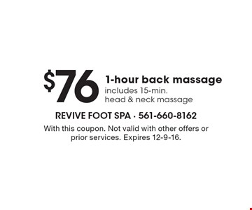 $761-hour back massage. Includes 15-min. head & neck massage. With this coupon. Not valid with other offers or prior services. Expires 12-9-16.