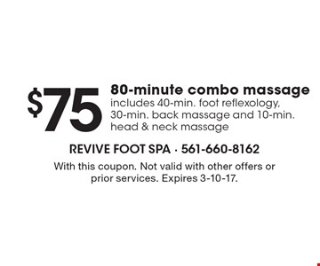 $75 80-minute combo massage includes 40-min. foot reflexology, 30-min. back massage and 10-min. head & neck massage. With this coupon. Not valid with other offers or prior services. Expires 3-10-17.