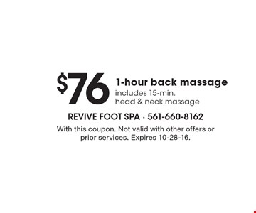$76 1-hour back massage. Includes 15-min. head & neck massage. With this coupon. Not valid with other offers or prior services. Expires 10-28-16.