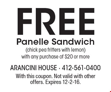 Free Panelle Sandwich (chick pea fritters with lemon) with any purchase of $20 or more. With this coupon. Not valid with other offers. Expires 12-2-16.
