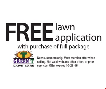 free lawn application with purchase of full package. New customers only. Must mention offer when calling. Not valid with any other offers or prior services. Offer expires 10-28-16.