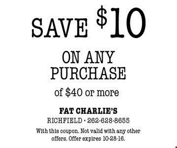 Save $10 on any purchase of $40 or more. With this coupon. Not valid with any other offers. Offer expires 10-28-16.