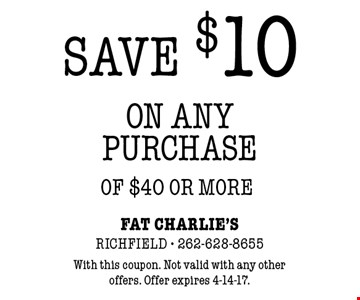 SAVE $10 ON ANY PURCHASE OF $40 OR MORE. With this coupon. Not valid with any other offers. Offer expires 4-14-17.