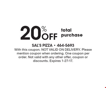 20% Off total purchase. With this coupon. NOT VALID ON DELIVERY. Please mention coupon when ordering. One coupon per order. Not valid with any other offer, coupon or discounts. Expires 1-27-17.