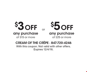 $3 Off any purchase of $15 or more OR $5 Off any purchase of $25 or more. With this coupon. Not valid with other offers. Expires 12/4/16.