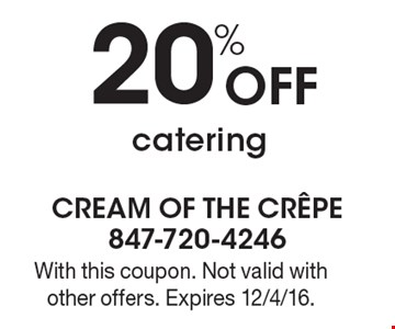 20% Off catering. With this coupon. Not valid with other offers. Expires 12/4/16.