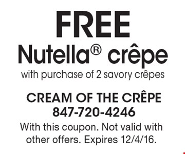 FREE Nutella crepe with purchase of 2 savory crepes. With this coupon. Not valid with other offers. Expires 12/4/16.