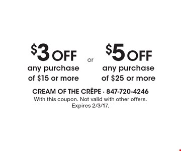 $3 off any purchase of $15 or more OR $5 off any purchase of $25 or more. With this coupon. Not valid with other offers. Expires 2/3/17.