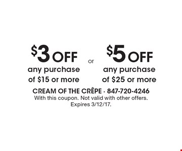 $3 Off any purchase of $15 or more. $5 Off any purchase of $25 or more. . With this coupon. Not valid with other offers. Expires 3/12/17.