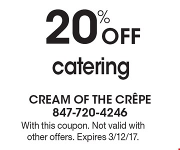 20% Off catering. With this coupon. Not valid with other offers. Expires 3/12/17.