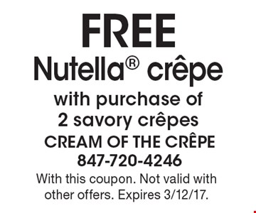 FREE Nutella crepe with purchase of 2 savory crepes. With this coupon. Not valid with other offers. Expires 3/12/17.