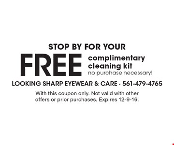 Stop by for your Free complimentary cleaning kit. No purchase necessary! With this coupon only. Not valid with other offers or prior purchases. Expires 12-9-16.