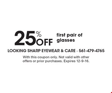 25% Off first pair of glasses. With this coupon only. Not valid with other offers or prior purchases. Expires 12-9-16.