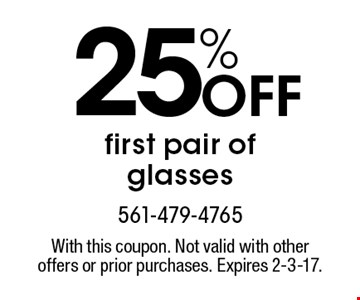 25% Off first pair of glasses. With this coupon. Not valid with other offers or prior purchases. Expires 2-3-17.