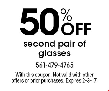 50% Off second pair of glasses. With this coupon. Not valid with other offers or prior purchases. Expires 2-3-17.