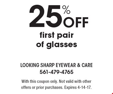 25% Off first pair of glasses. With this coupon only. Not valid with other offers or prior purchases. Expires 4-14-17.