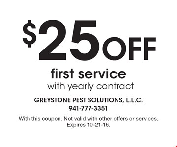 $25 Off first service with yearly contract. With this coupon. Not valid with other offers or services. Expires 10-21-16.