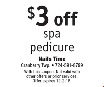 $3 off spa pedicure. With this coupon. Not valid with other offers or prior services. Offer expires 12-2-16.