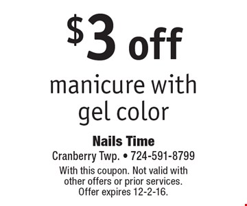 $3 off manicure with gel color. With this coupon. Not valid with other offers or prior services. Offer expires 12-2-16.