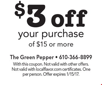 $3 off your purchase of $15 or more. With this coupon. Not valid with other offers. Not valid with localflavor.com certificates. One per person. Offer expires 1/15/17.