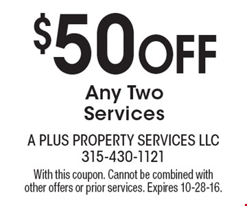 $50 Off Any Two Services. With this coupon. Cannot be combined with other offers or prior services. Expires 10-28-16.
