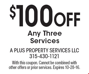 $100 Off Any Three Services. With this coupon. Cannot be combined with other offers or prior services. Expires 10-28-16.
