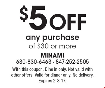 $5 Off any purchase of $30 or more. With this coupon. Dine in only. Not valid with other offers. Valid for dinner only. No delivery.Expires 2-3-17.