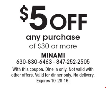 $5 Off any purchase of $30 or more. With this coupon. Dine in only. Not valid with other offers. Valid for dinner only. No delivery. Expires 10-28-16.