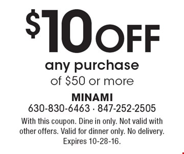 $10 Off any purchase of $50 or more. With this coupon. Dine in only. Not valid with other offers. Valid for dinner only. No delivery. Expires 10-28-16.