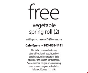 Free vegetable spring roll (2) with purchase of $20 or more. Not to be combined with any other offers, lunch special, school certificates, online orders or daily specials. One coupon per purchase. Please mention coupon when ordering, must present coupon. Not valid on holidays. Expires 11/11/16.