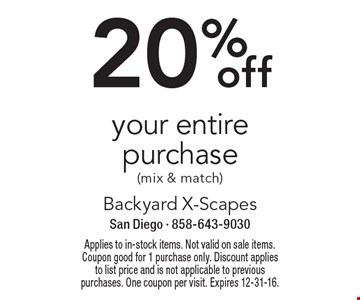 20% off your entire purchase (mix & match). Applies to in-stock items. Not valid on sale items. Coupon good for 1 purchase only. Discount applies to list price and is not applicable to previous purchases. One coupon per visit. Expires 12-31-16.